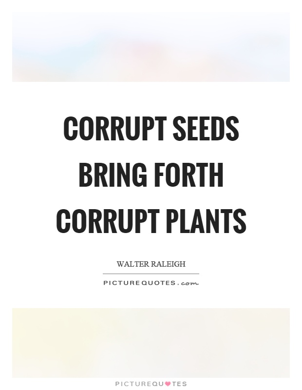 Corrupt seeds bring forth corrupt plants Picture Quote #1