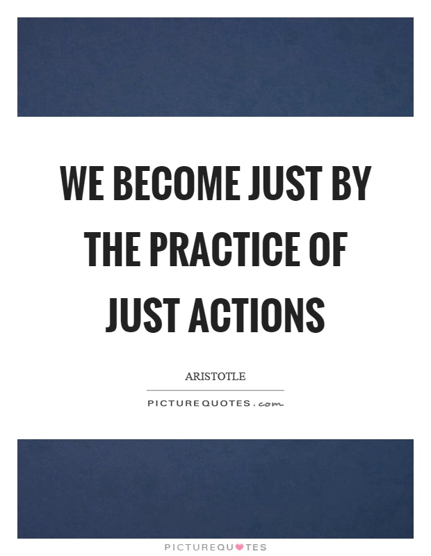 We become just by the practice of just actions Picture Quote #1