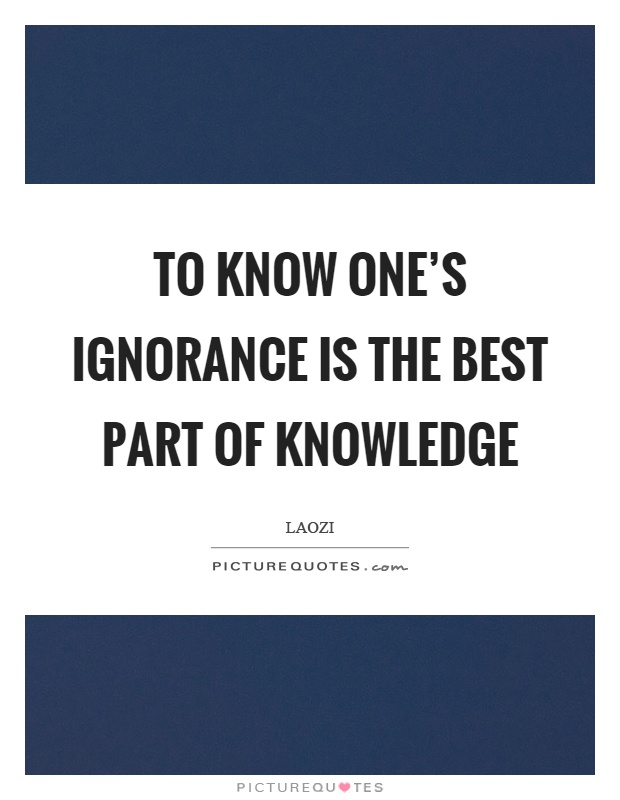 To know one's ignorance is the best part of knowledge Picture Quote #1