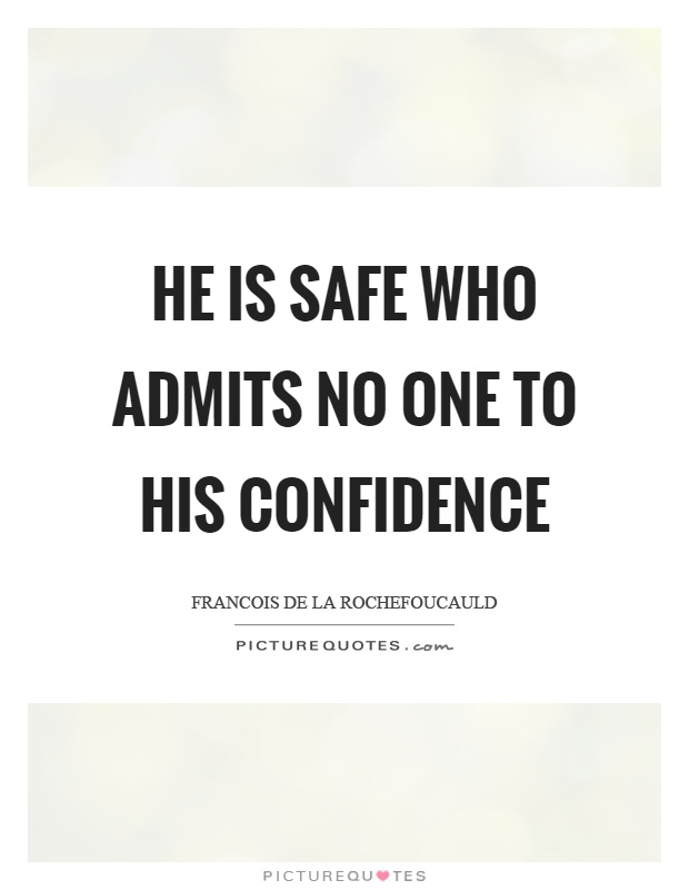 He is safe who admits no one to his confidence Picture Quote #1