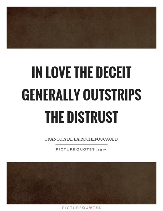 In love the deceit generally outstrips the distrust Picture Quote #1