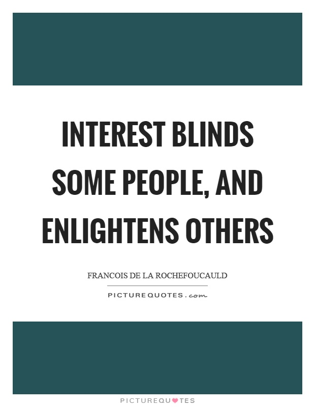 Interest blinds some people, and enlightens others Picture Quote #1