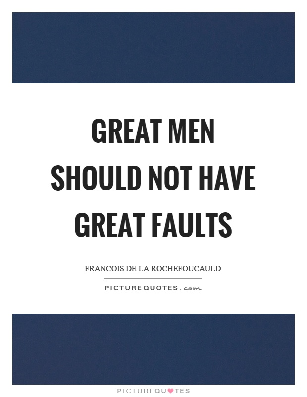 Great men should not have great faults Picture Quote #1