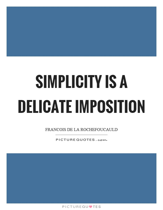 Simplicity is a delicate imposition Picture Quote #1