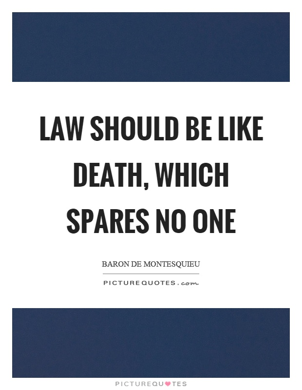 Law should be like death, which spares no one Picture Quote #1