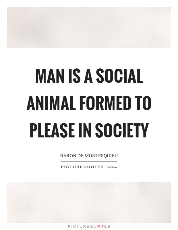 Man is a social animal formed to please in society Picture Quote #1