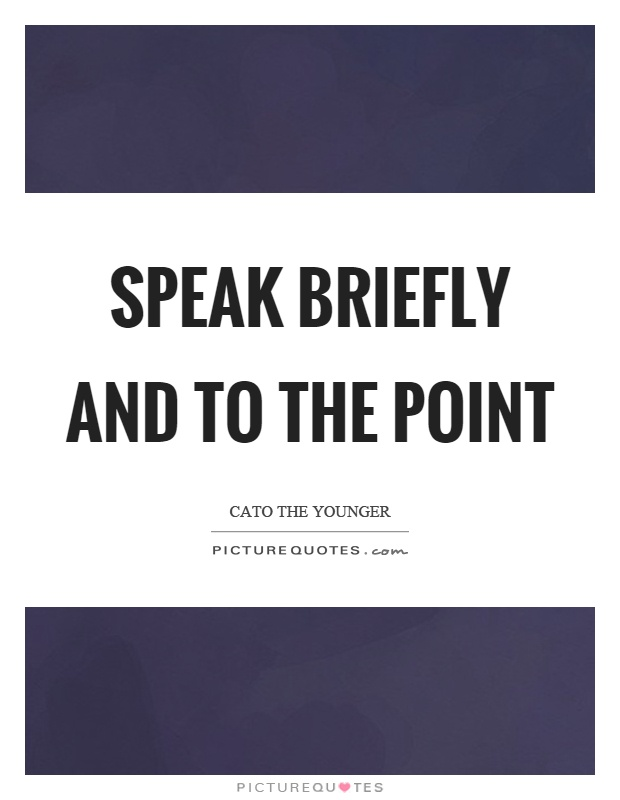 Speak briefly and to the point Picture Quote #1