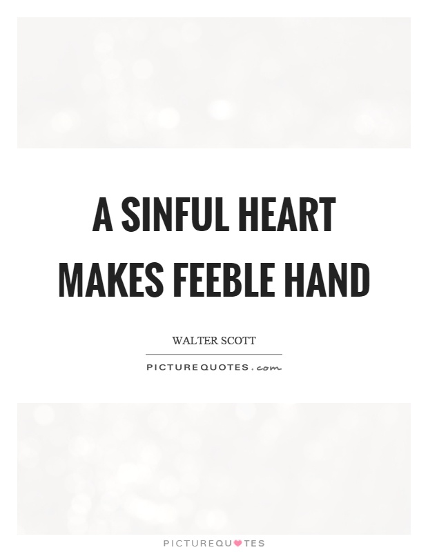 A sinful heart makes feeble hand Picture Quote #1