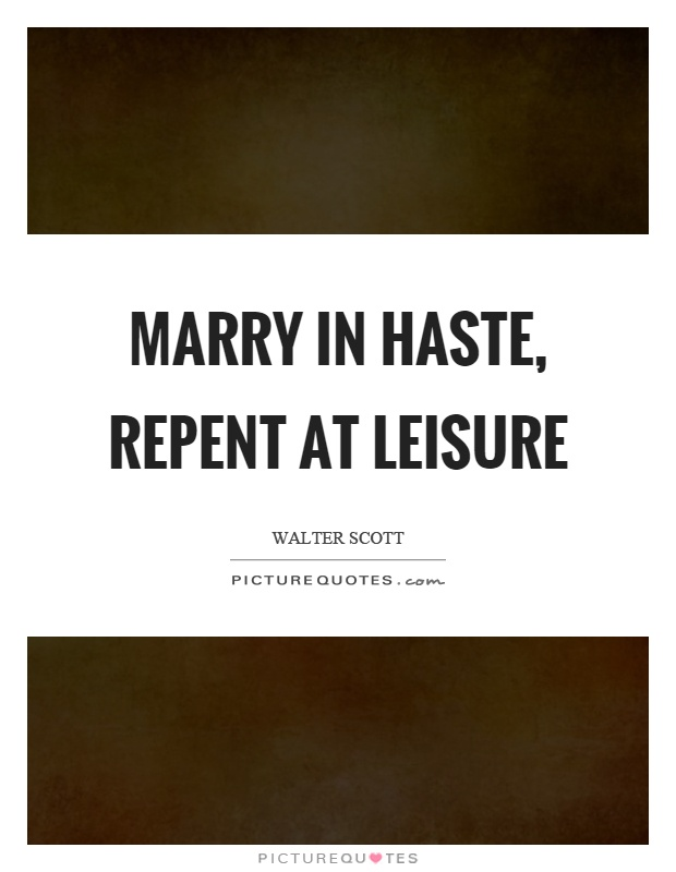 Marry in haste, repent at leisure Picture Quote #1