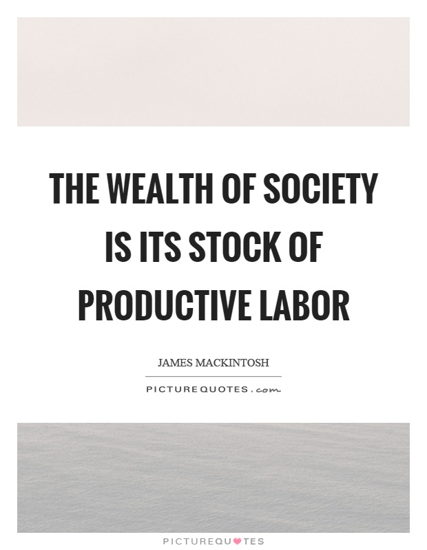 The wealth of society is its stock of productive labor Picture Quote #1