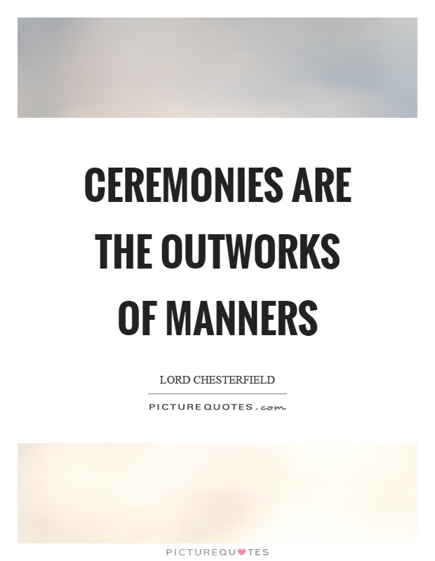 Ceremonies are the outworks of manners Picture Quote #1