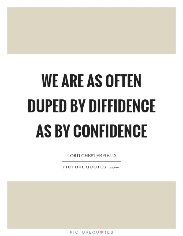 We are as often duped by diffidence as by confidence Picture Quote #1