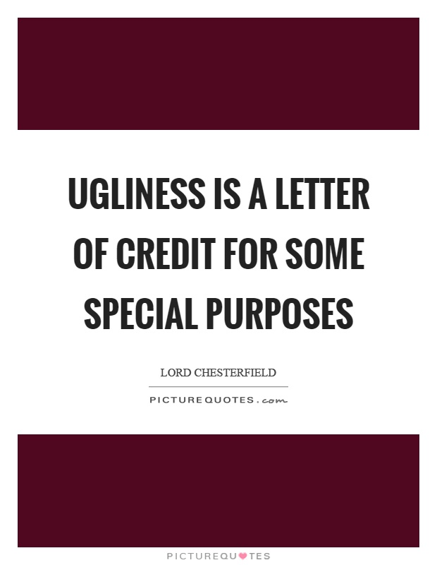 Ugliness is a letter of credit for some special purposes Picture Quote #1