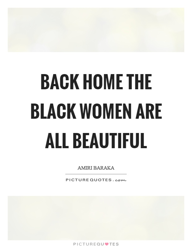 Back home the black women are all beautiful Picture Quote #1