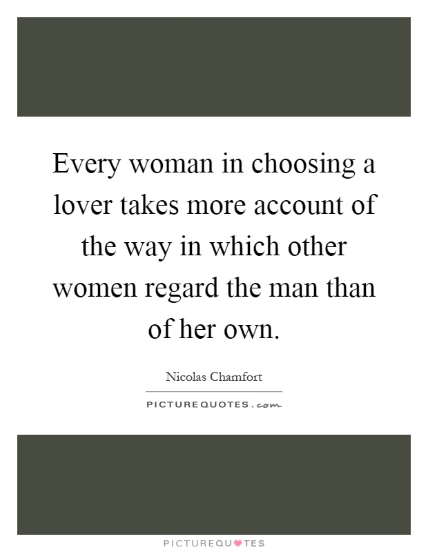 Every woman in choosing a lover takes more account of the way in which other women regard the man than of her own Picture Quote #1