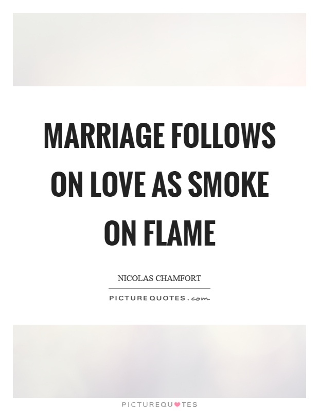 Marriage follows on love as smoke on flame Picture Quote #1