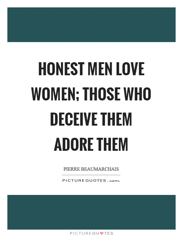Honest men love women; those who deceive them adore them Picture Quote #1