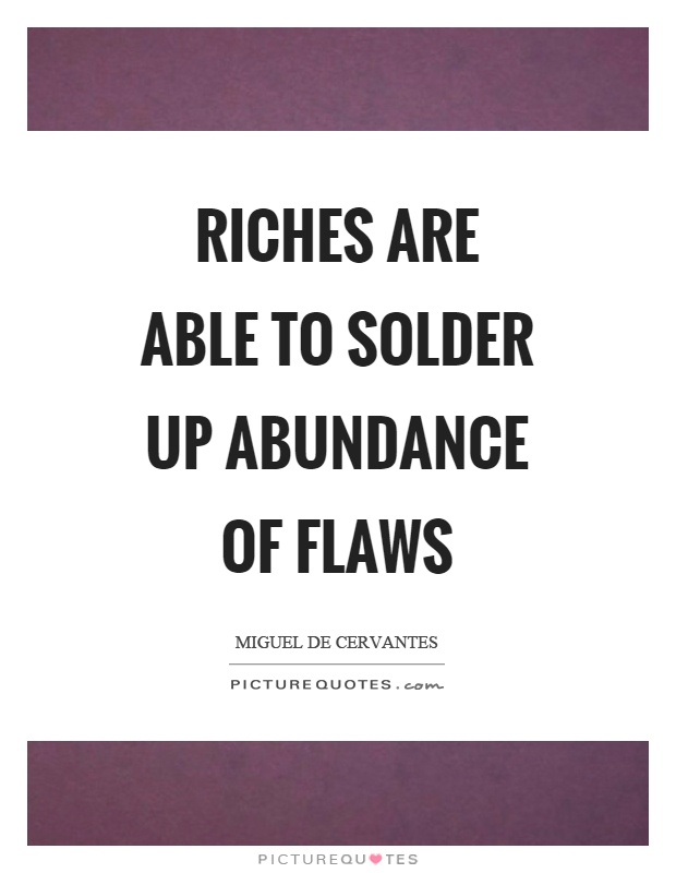 Riches are able to solder up abundance of flaws Picture Quote #1