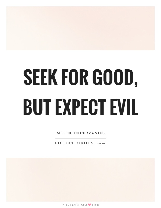 Seek for good, but expect evil Picture Quote #1