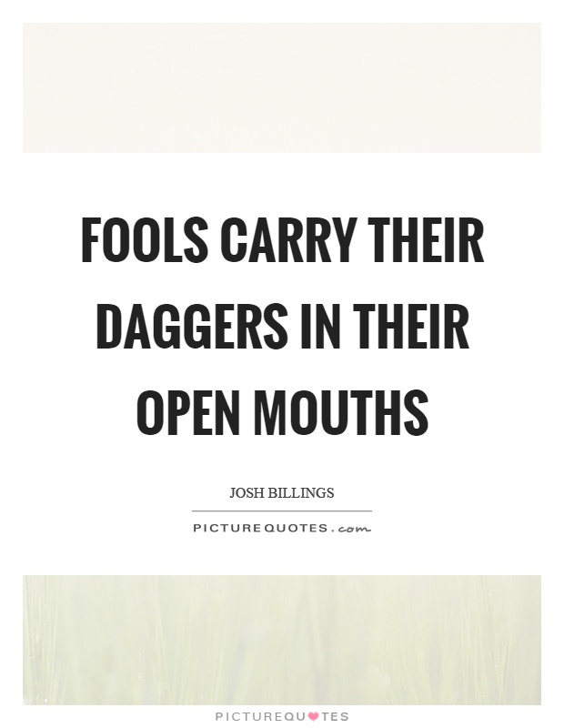 Fools carry their daggers in their open mouths Picture Quote #1