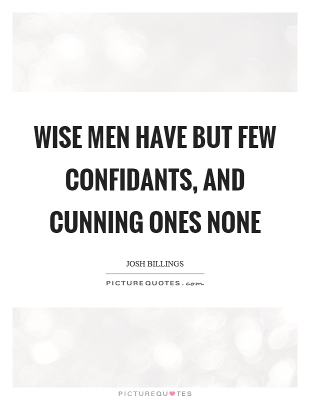 Wise men have but few confidants, and cunning ones none Picture Quote #1