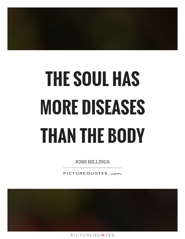 The soul has more diseases than the body Picture Quote #1