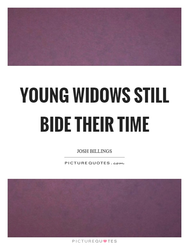 Young widows still bide their time Picture Quote #1