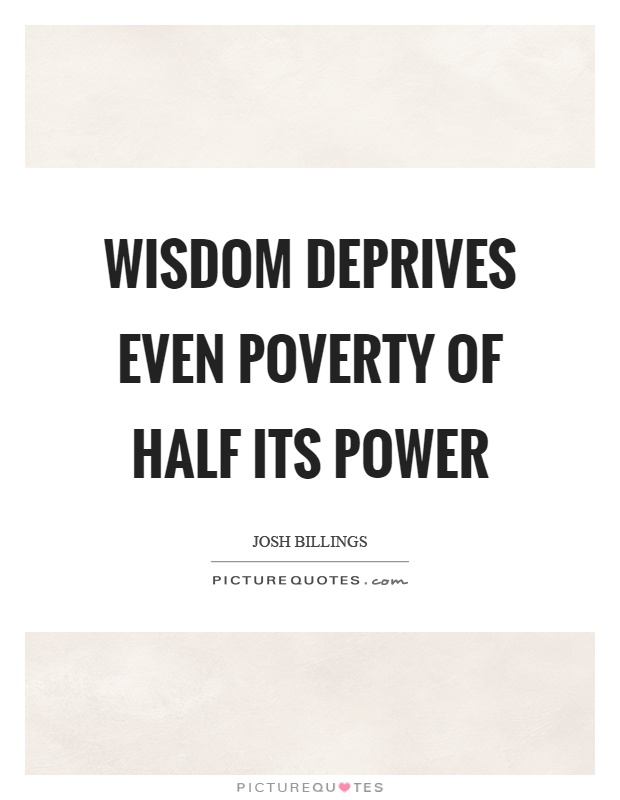 Wisdom deprives even poverty of half its power Picture Quote #1