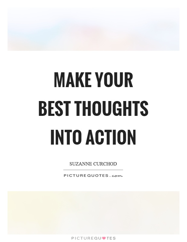 Make your best thoughts into action Picture Quote #1