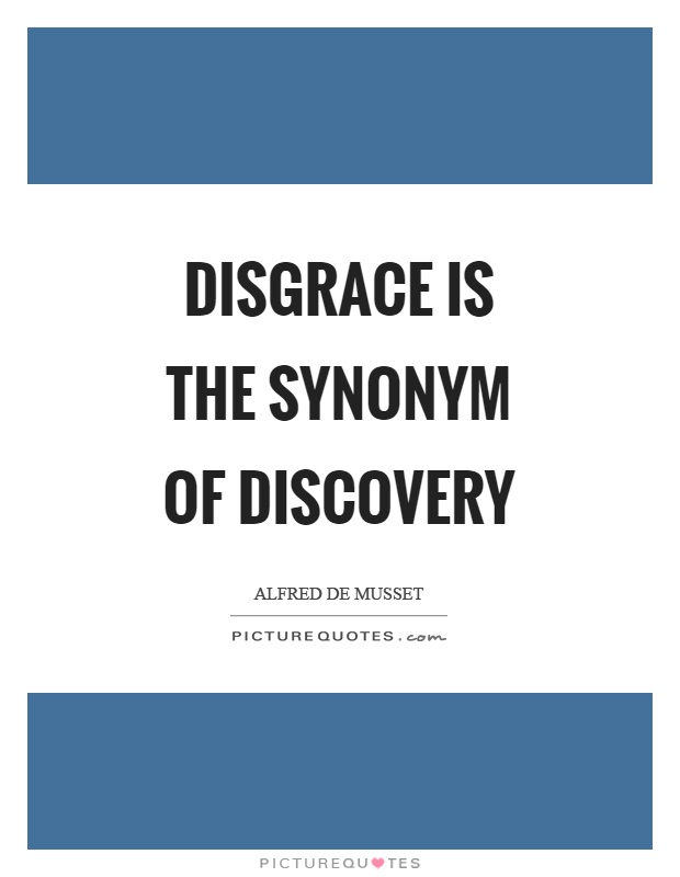 Disgrace is the synonym of discovery Picture Quote #1