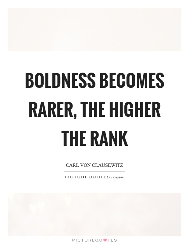 Boldness becomes rarer, the higher the rank Picture Quote #1