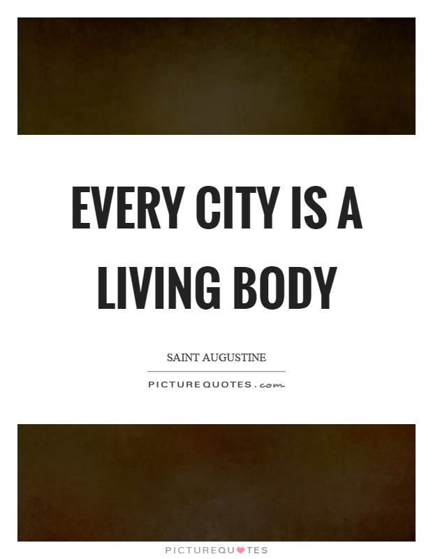 Every city is a living body Picture Quote #1