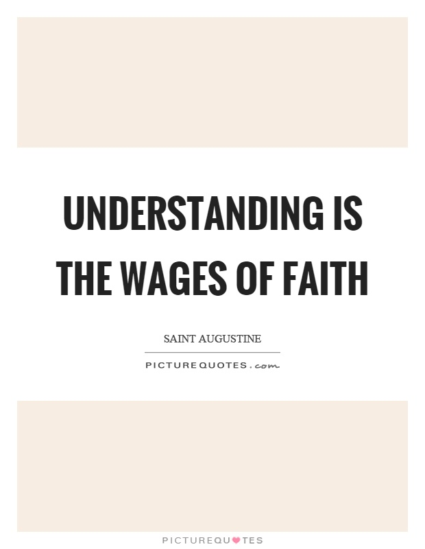 Understanding is the wages of faith Picture Quote #1