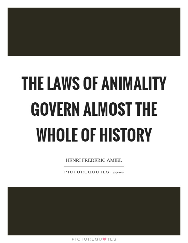 The laws of animality govern almost the whole of history Picture Quote #1