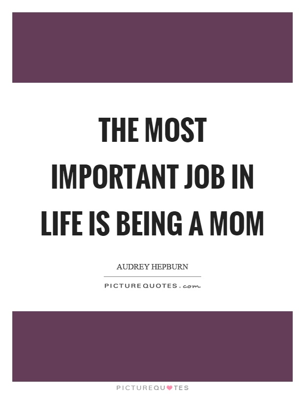 The most important job in life is being a mom Picture Quote #1