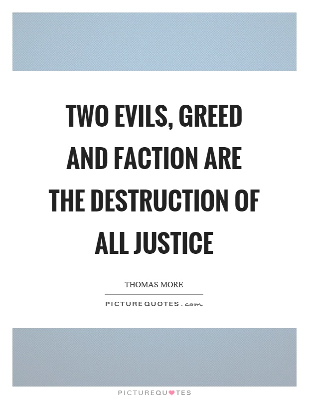 Two evils, greed and faction are the destruction of all justice Picture Quote #1