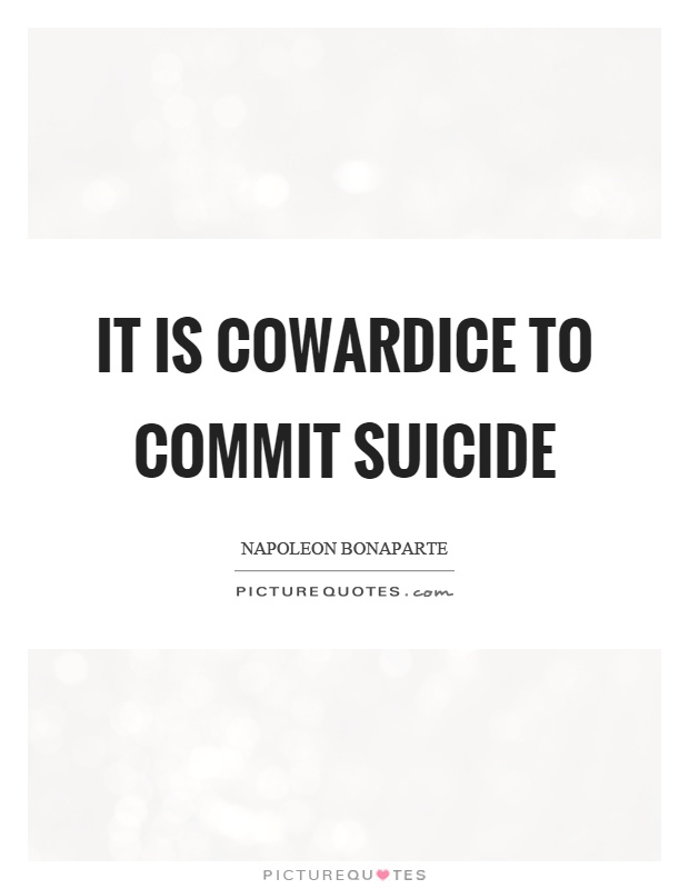 It is cowardice to commit suicide Picture Quote #1