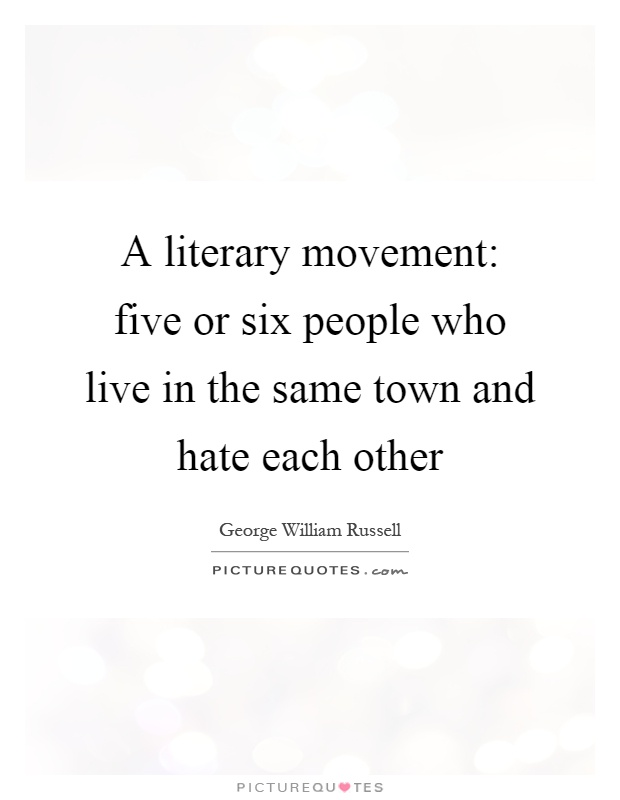 A literary movement: five or six people who live in the same town and hate each other Picture Quote #1
