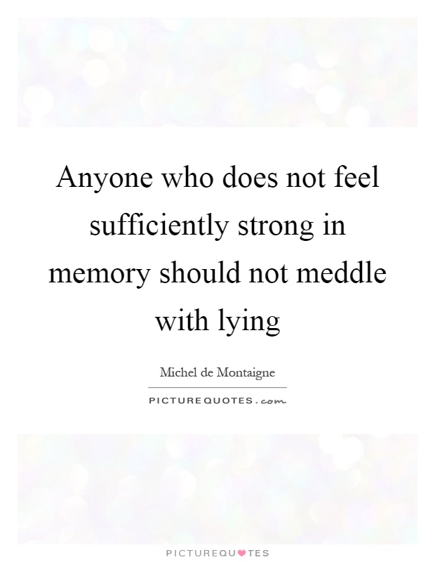 Anyone who does not feel sufficiently strong in memory should not meddle with lying Picture Quote #1