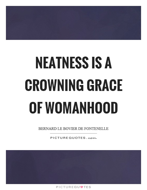 Neatness is a crowning grace of womanhood Picture Quote #1