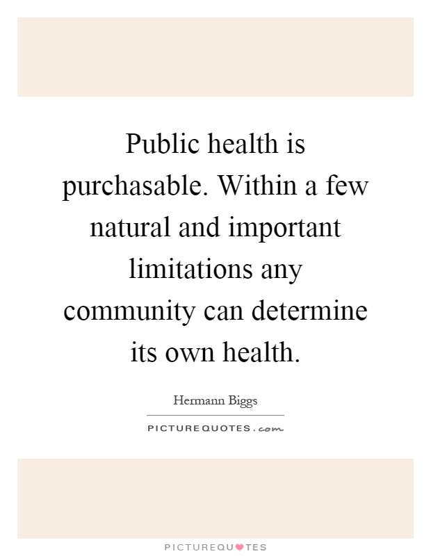 Public health is purchasable. Within a few natural and important limitations any community can determine its own health Picture Quote #1