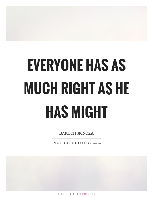 Everyone has as much right as he has might Picture Quote #1