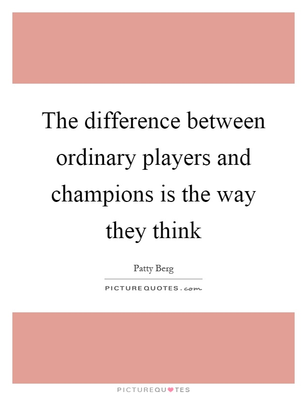 The difference between ordinary players and champions is the way they think Picture Quote #1