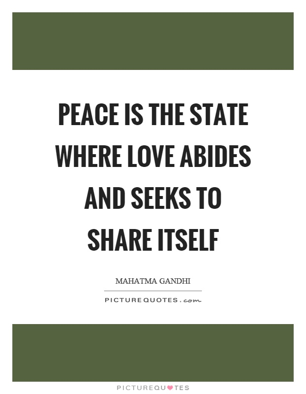 Peace is the state where love abides and seeks to share itself Picture Quote #1