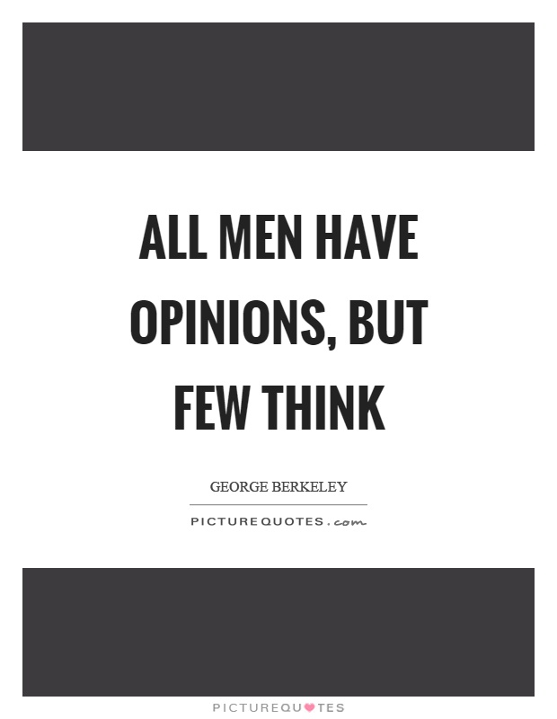 All men have opinions, but few think Picture Quote #1