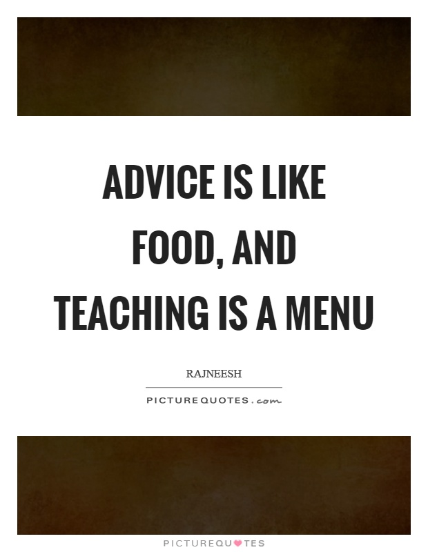 Advice is like food, and teaching is a menu Picture Quote #1