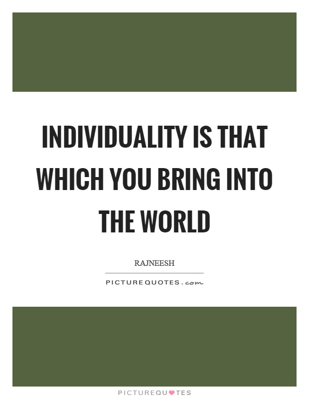 Individuality is that which you bring into the world Picture Quote #1