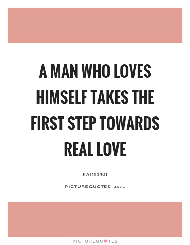 A man who loves himself takes the first step towards real love Picture Quote #1