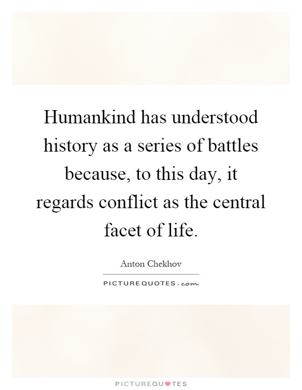 Humankind has understood history as a series of battles because, to this day, it regards conflict as the central facet of life Picture Quote #1