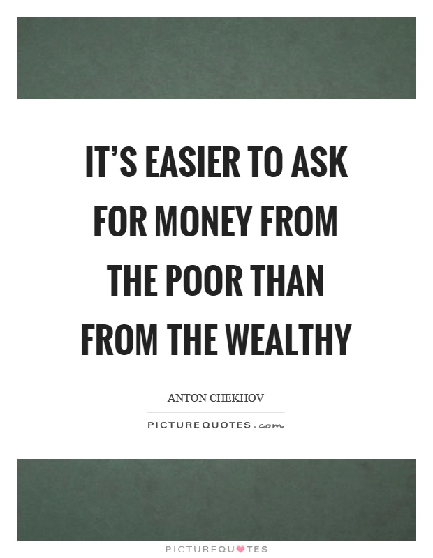 It's easier to ask for money from the poor than from the wealthy Picture Quote #1